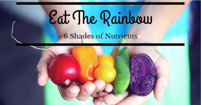 Eat The Rainbow: 6 Shades of Nutrients
