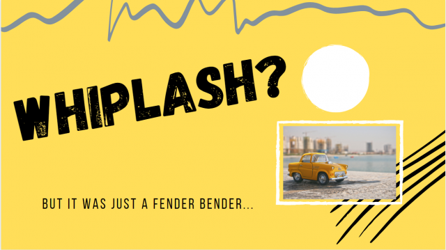 Whiplash? But it was JUST a fender bender!
